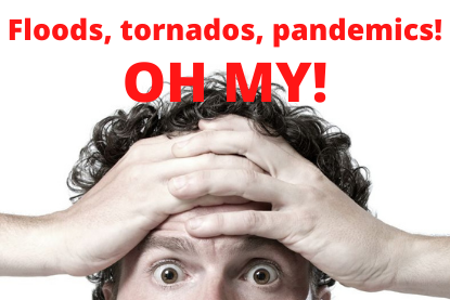 Floods, tornados, pandemics! OH MY!
