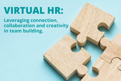 Virtual HR: Leveraging connection, collaboration, and creativity in team building