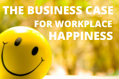 The Business Case for Workplace Happiness