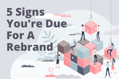 5 Signs You're Due For A Rebrand