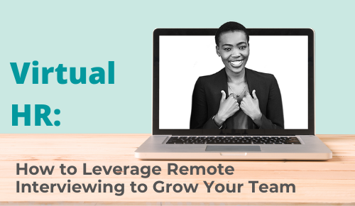 Virtual HR: How to Leverage Remote Interviewing to Grow Your Team