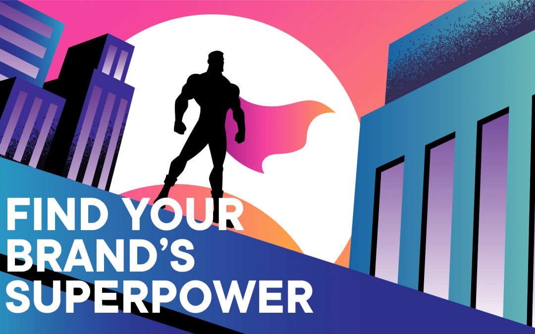 Finding Your Brand's Superpower: Competitive vs. Customer Advantage